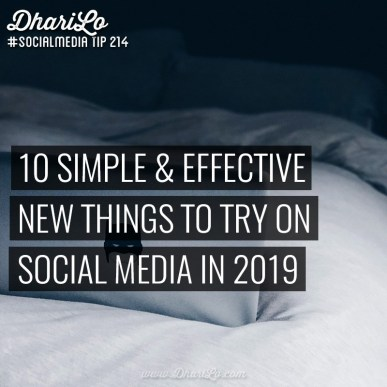 DhariLo-Social-Media-Marketing-Tip-214-10-Simple-Effective-New-Things-To-Try-On-Social-Media-In-2019